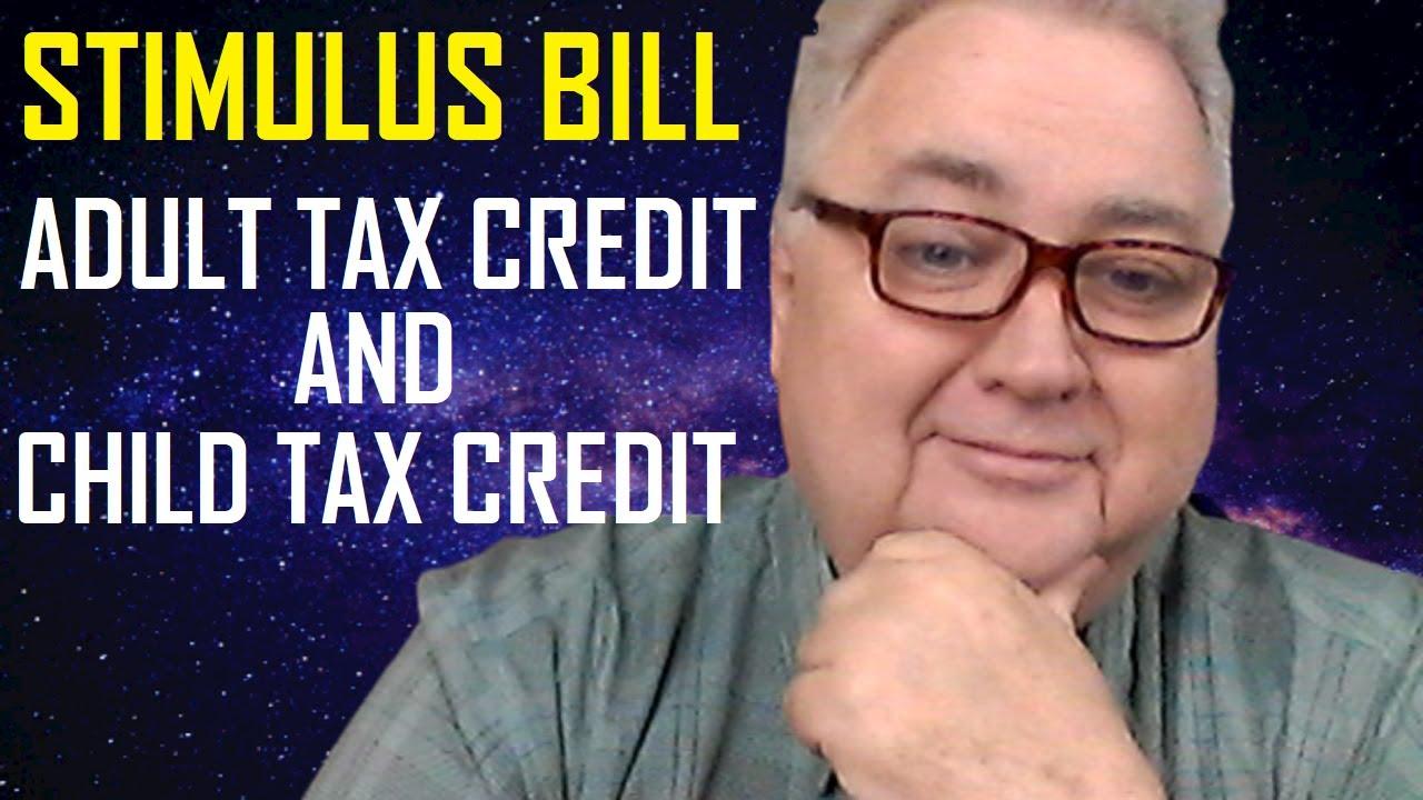 STIMULUS BILL THE ADULT TAX CREDIT & THE CHILD TAX CREDIT.