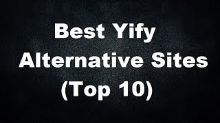 Yify Alternative Sites – Sites Like Yify (Top 10) | YTS Movies 2019