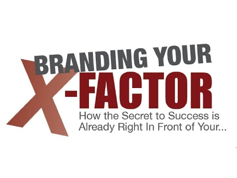 Branding Your X- Factor | What the Brand Pro's Know