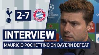 INTERVIEW | MAURICIO POCHETTINO ON BAYERN DEFEAT | Spurs 2-7 Bayern Munich