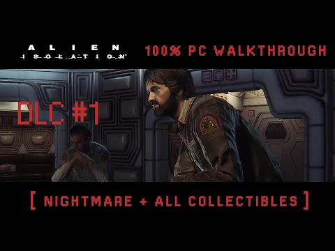 Alien Isolation - DLC #1 [ Nightmare + All Collectibles ] |