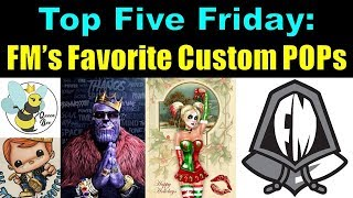 Top 5 Friday FM's Favorite Custom POPs