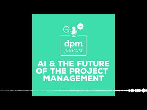 Artificial Intelligence & The Future of Project Management (with Dennis Kayser)
