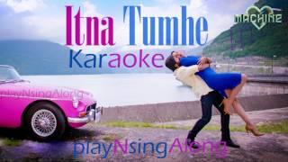 Itna Tumhe (Machine) Karaoke | playNsingAlong