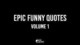 Epic Funny Quotes Vol 1
