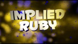 IMPLIED RUBY INTRO