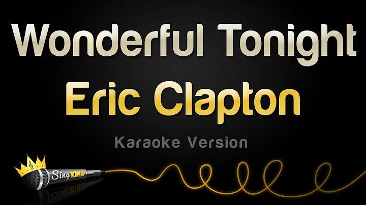 eric clapton  wonderful tonight karaoke version