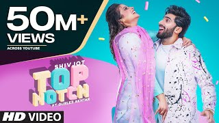 Top Notch (Full Song) Shivjot Ft Gurlej Akhtar | Latest Punjabi Songs 2020
