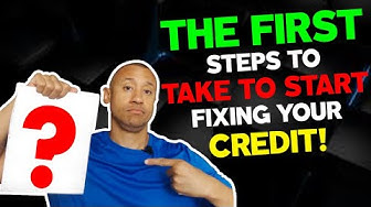 How To Fix Your Credit Score! | The First Steps To Take To Start Fixing Your Credit Report! | (2019)