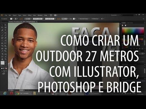 Como criar um outdoor 27 metros - Illustrator, Photoshop e Bridge