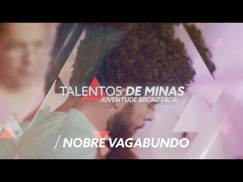 NOBRE VAGABUNDO - Juventude Bronzeada   Talentos de Minas (Carnaval)