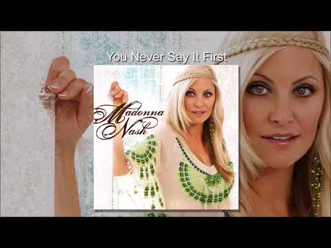 You Never Say It First by Madonna Nash - female country music singer