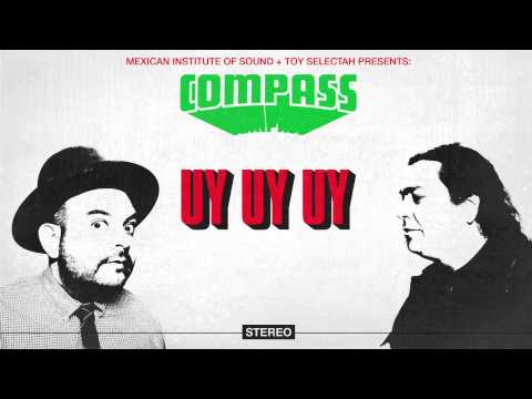 Compass: Mexican Institute of Sound + Toy Selectah - Uy Uy Uy (feat. Carlos Ann & KOOL A.D.)