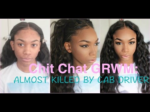 Chit Chat GRWM: Almost Killed By A Cab Driver!