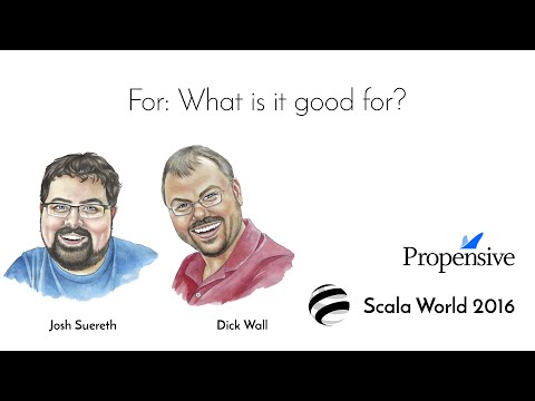 For: What is it good for?—Josh Suereth & Dick Wall