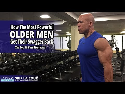How The Most Powerful Older Men Get Their Swagger Back - The Top 10 Best Strategies