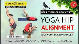 Yoga Hip Alignment | Part 2 | Use Posterior Pelvic Tilt in Asanas | Tail Bone Tucked Under