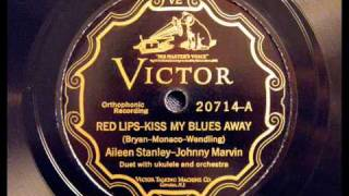 Red Lips-Kiss My Blues Away - Aileen Stanley & Johnny Marvin