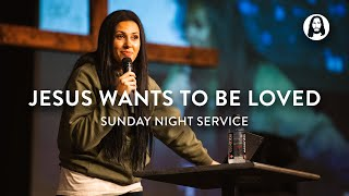 Jesus Wants To Be Loved | Jessica Koulianos | Sunday Night Service
