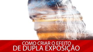 Photoshop: Como criar o efeito de Dupla Exposição
