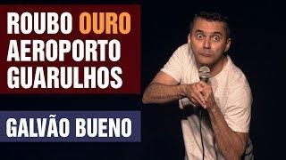 Stand Up   Roubo Ouro Aeroporto Guarulhos   Galvão Bueno