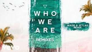 Baixar FTampa, Jetlag Music, WADD - Who We Are (Jetlag Music & WADD Remix) (Pseudo Video)
