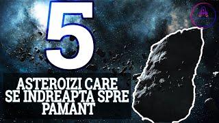 5 Asteroizi Care Se Indreapta Spre PAMANT