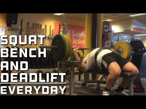 Squat Bench And Deadlift Everyday Youtube