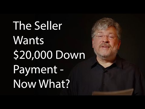 The Seller Wants $20,000 Down Payment - Now What?