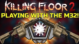 Killing Floor 2 | M32 GRENADE LAUNCHER ON PRISON! - A Very Fun Weapon!
