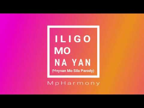 Iligo mo na yan-(HayaanMoSila) Ex Battalion-Mp Harmony Lyrics Video