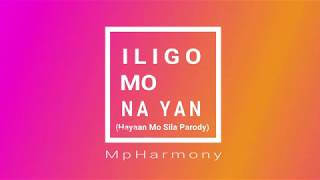 Iligo mo na yan-(HayaanMoSila) Ex Battalion-Mp Harmony Lyrics Video