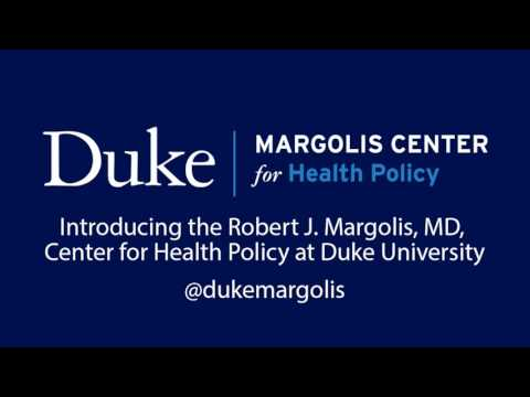 Introducing the Robert J. Margolis, MD, Center for Health Policy at Duke University