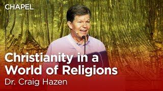 Craig Hazen: Christianity in a World of Religions [Talbot Chapel]
