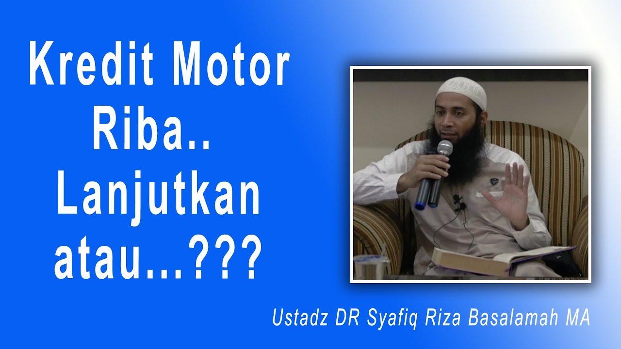 Tanya Jawab Ustad DR Syafiq Riza Basalamah MA : Kredit Motor Riba, Lanjut atau...