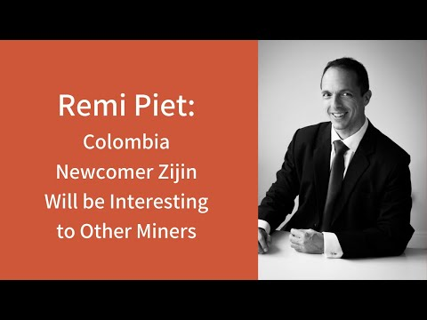 Remi Piet: Colombia Newcomer Zijin Will Be Interesting To Other Miners