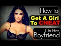 How To Get A Girl To ☯Cheat☯ On Her Boyfriend