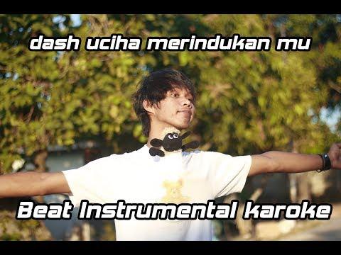 Dash Uciha Merindukan Mu Beat Instrumental Karaoke