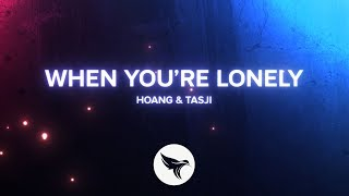 Hoang & Tasji - When You're Lonely (Official Lyric Video)