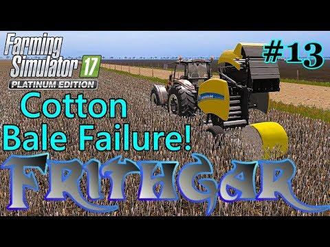 Let's Play FS17, Broadacres 16x Map, Unrealistic #13: Cotton Bale Failure!