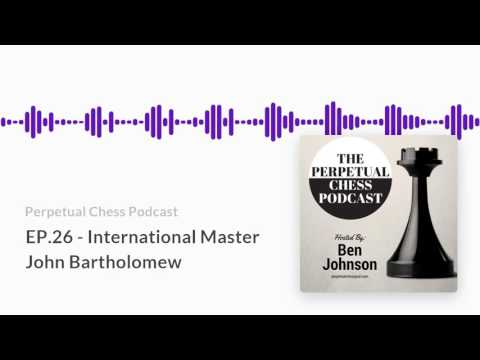 Perpetual Chess Podcast EP 26- International Master John Bar