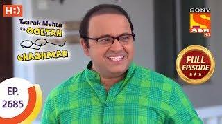 Taarak Mehta Ka Ooltah Chashmah - Ep 2685 - Full Episode - 12th March, 2019