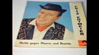 """FRITZ EDTMEIER Nichts Gegen Maurer Und Beamte PLAK RECORD 7"""""""