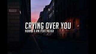 crying over you - honne x rm featuring beka ; lyrics