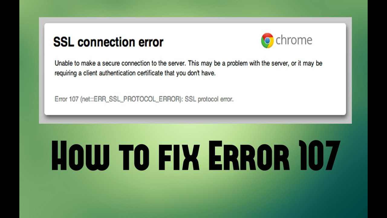 How to fix Error 107 (net::ERR_SSL_PROTOCOL_ERROR): SSL protocol error