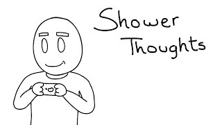 Shower Thoughts 01