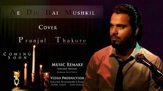 Ae Dil Hai Mushkil | Arijit Singh | Cover By Pranjal Thakore