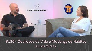 #130 - Qualidade de Vida e Mudança de Hábitos - Juliana Ferreira