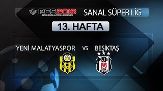Yeni Malatyaspor - Beşiktaş | PES 2018 Sanal Süper Lig 13. Hafta