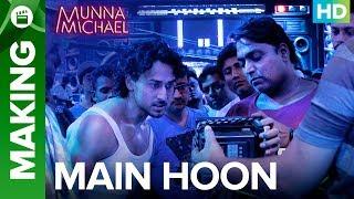 Munna Michael   Making of Main Hoon - Video Song   Tiger Shroff